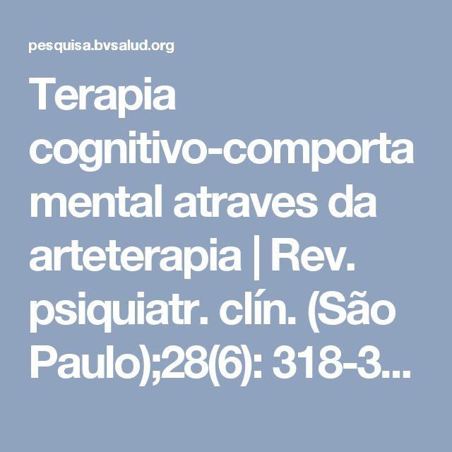 Terapia cognitivo-comportamental atraves da arteterapia  | Rev. psiquiatr. clín. (São Paulo);28(6): 318-321, 2001. tab  | LILACS | Portal Regional da BVS