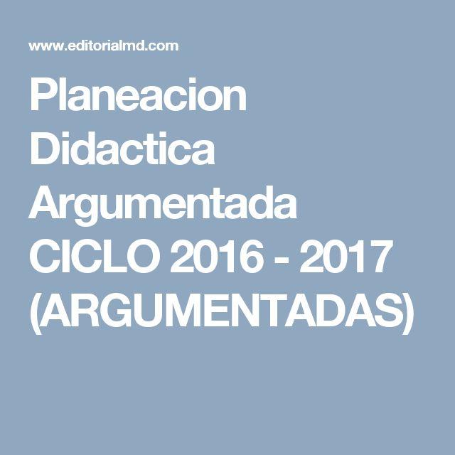 Planeacion Didactica Argumentada CICLO 2016 - 2017 (ARGUMENTADAS)