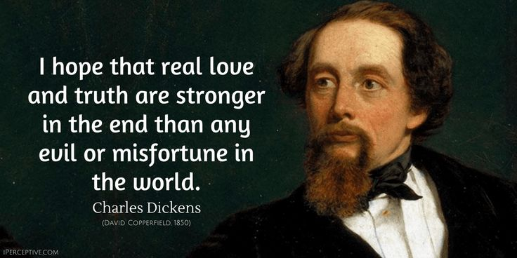 Charles Dickens Quote: I hope that real love and truth are stronger in the end than any evil or misfortune in the world.