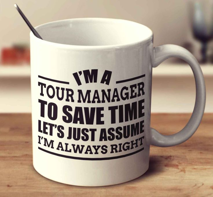 I'm A Tour Manager To Save Time Let's Just Assume I'm Always Right