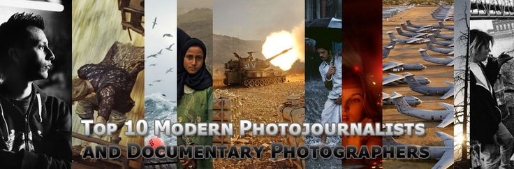 Top 10 Modern Photojournalists and Documentary Photographers.