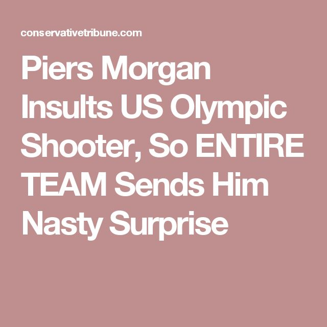 Piers Morgan Insults US Olympic Shooter, So ENTIRE TEAM Sends Him Nasty Surprise