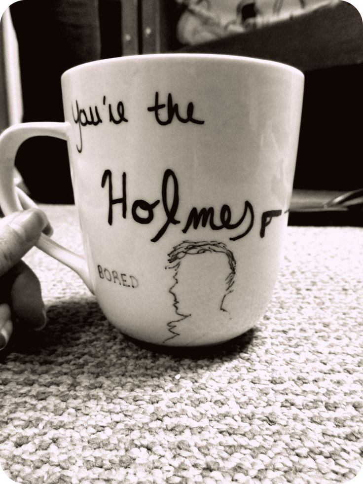 DIY Sherlock mug :) You're the Holmes to my Watson @Kelly Teske Goldsworthy Teske Goldsworthy Payne