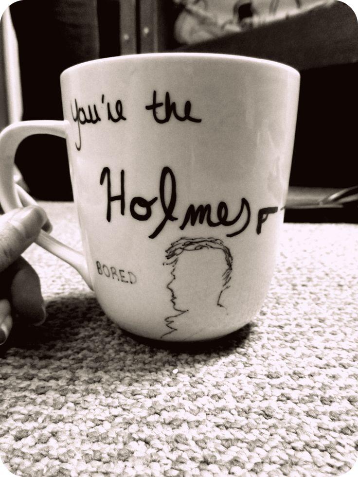 DIY Sherlock mug :) You're the Holmes to my Watson @Kelly Payne