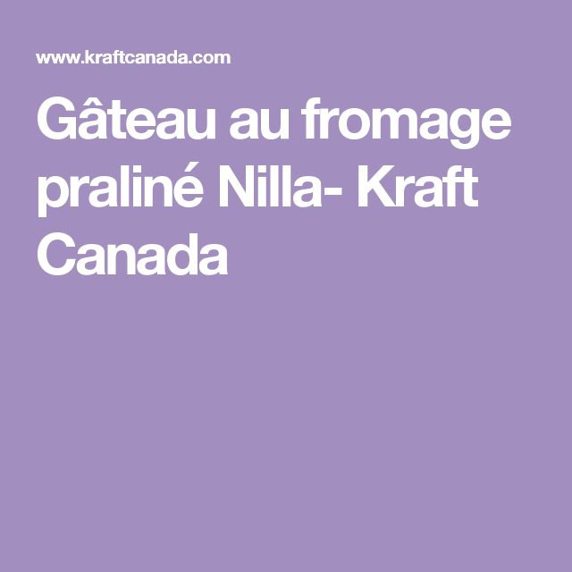 Gâteau au fromage praliné Nilla- Kraft Canada