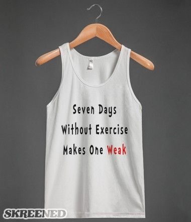 Seven Days Without Exercise Makes One Weak - Funny Slogan Gym / Workout Tank for women, men and teens