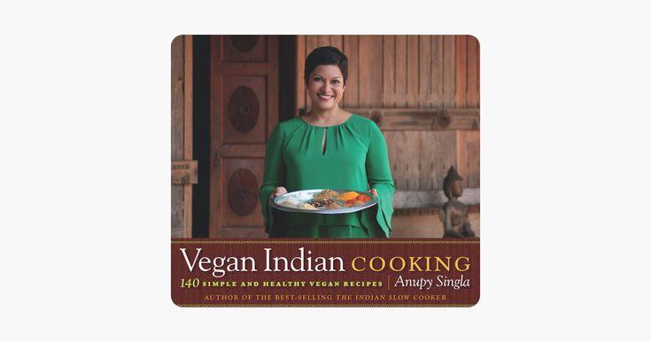Vegan Indian Cooking Anupy Singla Vegan Indian Cooking Anupy Singla Indian Cooking Asian Cookbooks Cooking