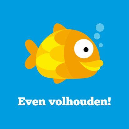 Een vrolijk kaartje om iemand beterschap te wensen! 'Even volhouden! Straks ben je weer zo gezond als een vis!' (Beterschapskaart)