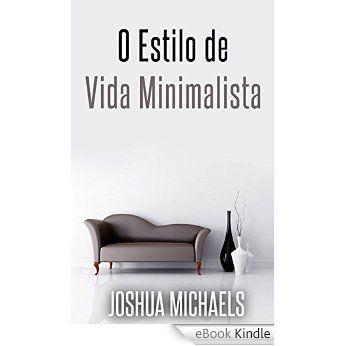 O Estilo De Vida Minimalista - Simplifique, Organize E Descomplique A Sua Vida eBook: Joshua Michaels, Cibeli Hirsch: Amazon.com.br: Loja Kindle