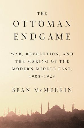 THE OTTOMAN ENDGAME by Sean McMeekin -- An astonishing retelling of twentieth-century history from the Ottoman perspective, delivering profound new insights into World War I and the contemporary Middle East.
