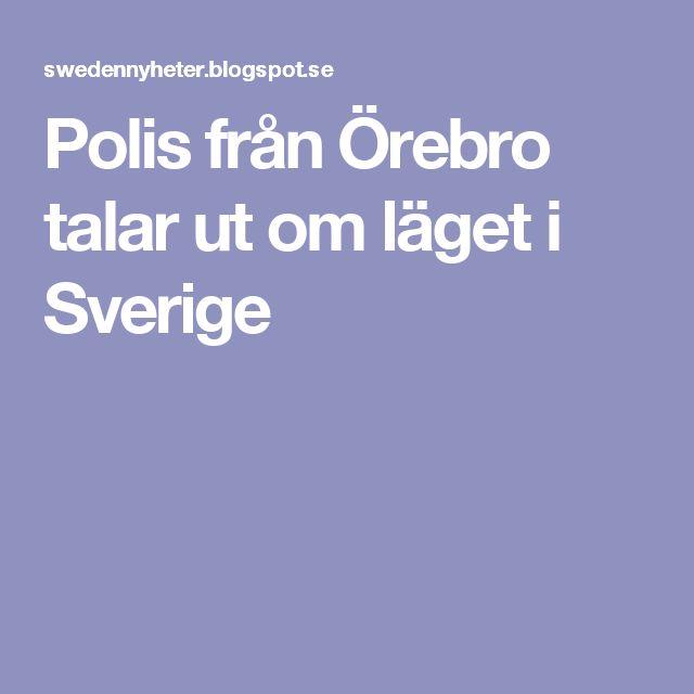 Polis från Örebro talar ut om läget i Sverige