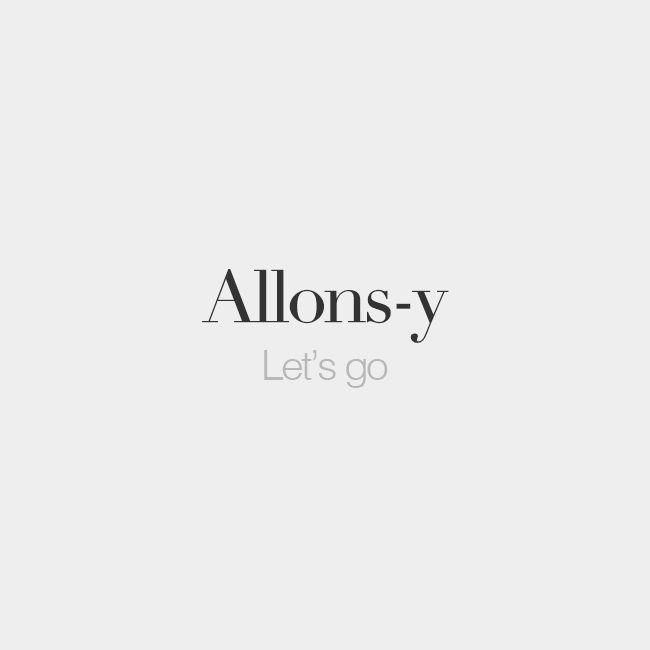 Allons-y | Let's go | /a.lɔ̃z‿i/