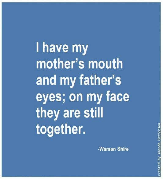 Quotable - Warsan Shire. Since both my parents have passed, this haunts me a little.