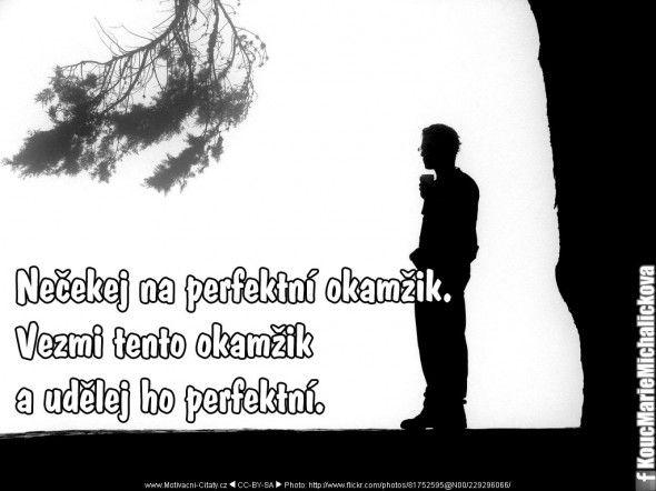 Nečekej na perfektní okamžik...