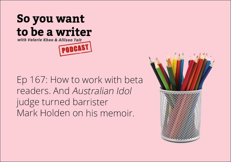 Ep 167 How to work with beta readers. And Australian Idol judge turned barrister Mark Holden on his memoir.   Australian Writers' Centre blog