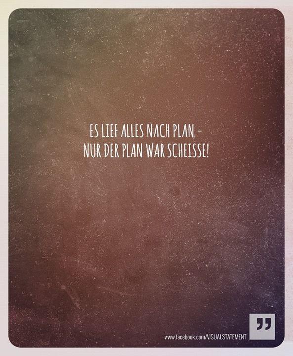 Ja, der Plan war Scheiße. Aber ich mag Pläne sowieso nicht. Genau deshalb nämlich.