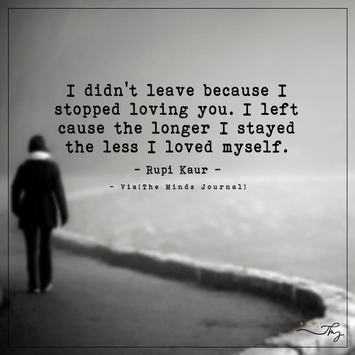 Loving You Love Quote: I Didn't Leave Because I Stopped Loving You