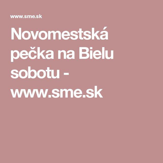 Novomestská pečka na Bielu sobotu - www.sme.sk