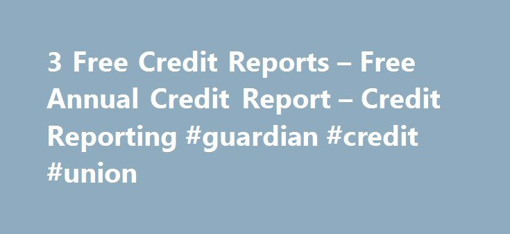 3 Free Credit Reports – Free Annual Credit Report – Credit Reporting #guardian #credit #union http://credits.remmont.com/3-free-credit-reports-free-annual-credit-report-credit-reporting-guardian-credit-union/  #yearly free credit report # Your Free Annual Credit Report – Everyone Should Get Their Free Yearly Credit Report! The Fair and Accurate Credit Transactions Act was signed into Federal law in December 2003 (the FACT Act). The most publicized…  Read moreThe post 3 Free Credit Reports –…