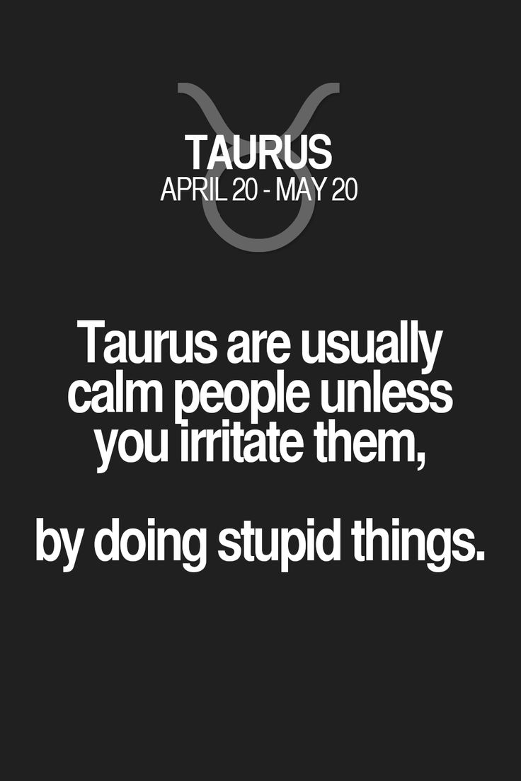 Taurus are usually calm people unless you irritate them, by doing stupid things. Taurus | Taurus Quotes | Taurus Zodiac Signs