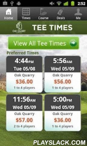 Oak Quarry Golf Club Tee Times  Android App - playslack.com , The Oak Quarry Golf Club app includes custom tee time bookings with easy tap navigation and booking of tee times. The app also supports promotion code discounts with a deals section, course information and an account page to look up past reservations and share these reservations with your playing partners via text and email.