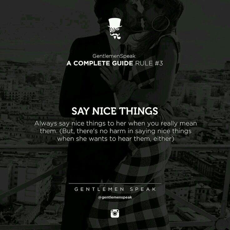 """""""Di cosas buenas. Siempre dile cosas buenas a ella cuando realmente te refieres a ellos. No hay nada malo en decir cosas agradables cuando ella quiere escucharlos"""""""
