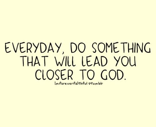 closer to God: Good Things, Inspiration, Amenities, Quotes, Closer To God, Everyday, Truths, Leaded, Living