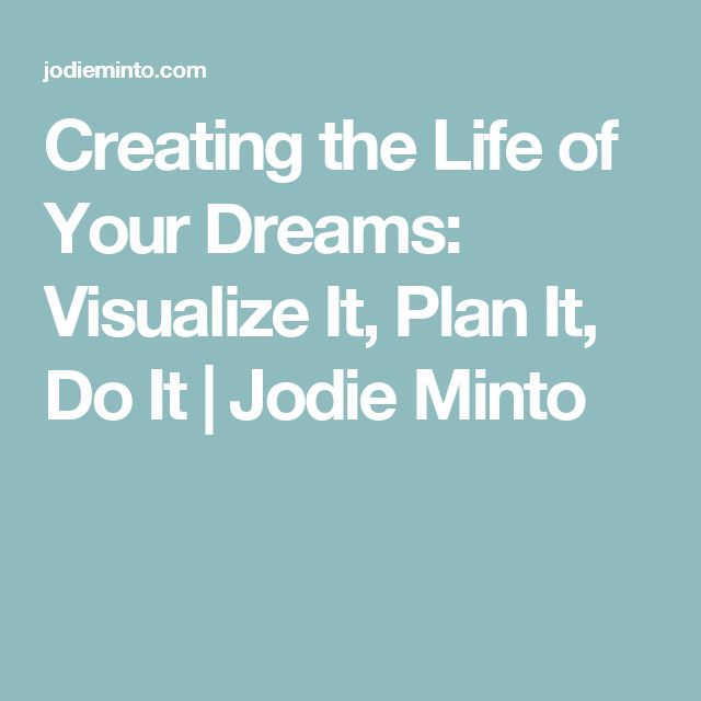 Creating the Life of Your Dreams: Visualize It, Plan It, Do It | Jodie Minto