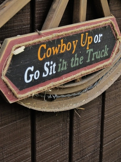 Cowboy Up...in honor of my good friend Ruthie, miss talking to you and hearing this!