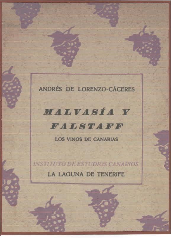 Malvasía y Falstaff : los vinos de Canarias / Andrés de Lorenzo-Cáceres La Laguna : Instituto de Estudios Canarios, 1941