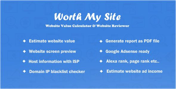 Worth My Site - Website Value Calculator . Worth My Site – Website Value Calculator gives a complete information about your website, our unique algorithm will calculate and estimate the daily visitors, pagerank, traffic details, alexa rank, google page rank, WHOIS info, host information and social stats etc.. The reports can be viewed not