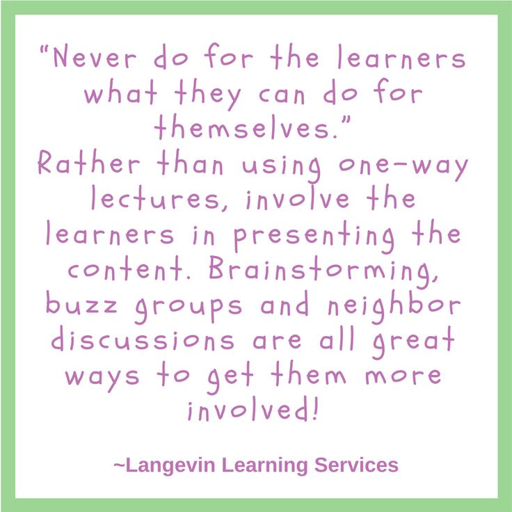 """""""Never do for the learners what they can do for themselves."""""""