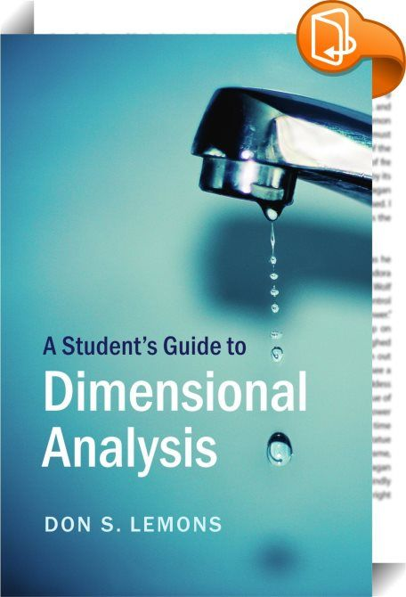 A Student's Guide to Dimensional Analysis    :  This introduction to dimensional analysis covers the methods, history and formalisation of the field, and provides physics and engineering applications. Covering topics from mechanics, hydro- and electrodynamics to thermal and quantum physics, it illustrates the possibilities and limitations of dimensional analysis. Introducing basic physics and fluid engineering topics through the mathematical methods of dimensional analysis, this book i...