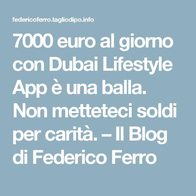 7000 euro al giorno con Dubai Lifestyle App è una balla. Non metteteci soldi per carità. – Il Blog di Federico Ferro