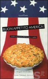 Buon appetito, America! - Evans Laurel - Libro - Guido Tommasi Editore-Datanova - Gli illustrati - IBS