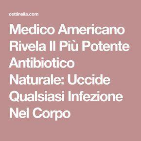Medico Americano Rivela Il Più Potente Antibiotico Naturale: Uccide Qualsiasi Infezione Nel Corpo