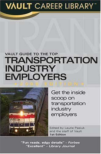 Vault Guide to the Top Transportation Industry Employers, 2006 Edition