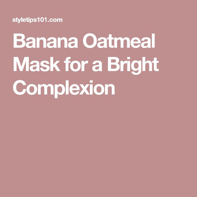 Banana Oatmeal Mask for a Bright Complexion