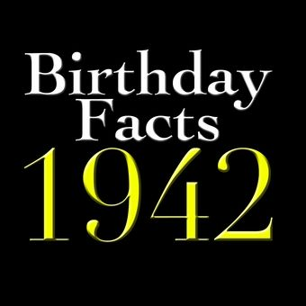 Birthday Facts - Born in 1942
