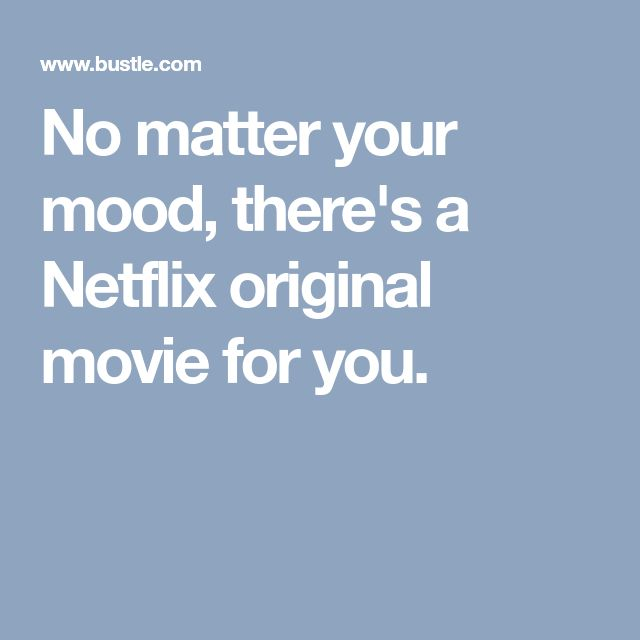 No matter your mood, there's a Netflix original movie for you.