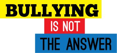 Bullying is not the answer