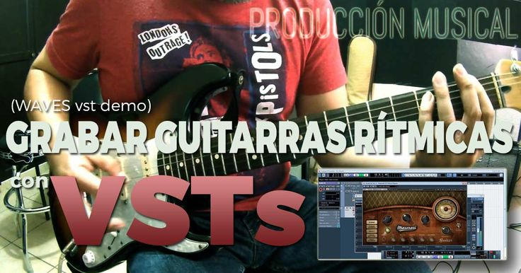 Grabando guitarras rítmicas con VST (WAVES)