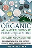 Free Kindle Book -   Organic All-Natural Skin Products to Make at Home for Healthy Glowing Skin: Easy Homemade Vegan Cream, Lotion, Moisturizer, Body Butter, Makeup, Toner, Scrub, and Mask Recipes Check more at http://www.free-kindle-books-4u.com/crafts-hobbies-homefree-organic-all-natural-skin-products-to-make-at-home-for-healthy-glowing-skin-easy-homemade-vegan-cream-lotion-moisturizer-body-butter-makeup-toner-scrub-a/