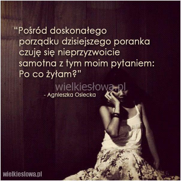 Pośród doskonałego porządku dzisiejszego poranka... #Osiecka-Agnieszka,  #Samotność