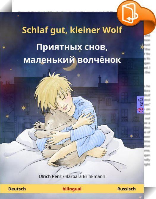 """Schlaf gut, kleiner Wolf - Приятных снов, маленький волчёнок. Zweisprachiges Kinderbuch (Deutsch - Russisch)    ::  Zweisprachiges Kinderbuch (2-4 Jahre)  Tim kann nicht einschlafen. Sein kleiner Wolf ist weg! Hat er ihn vielleicht draußen vergessen? Ganz allein macht er sich auf in die Nacht – und bekommt unerwartet Gesellschaft… """"Schlaf gut, kleiner Wolf"""" ist eine herzerwärmende Gute-Nacht-Geschichte, die in mehr als 50 Sprachen übersetzt wurde. Sie ist als zweisprachige Ausgabe in a..."""