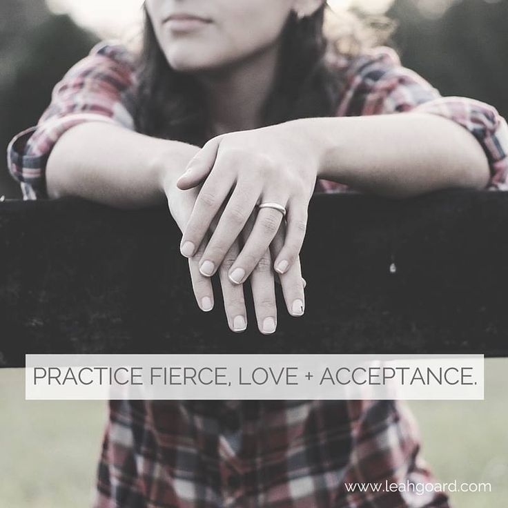 Practice Fierce,love+ acceptance.