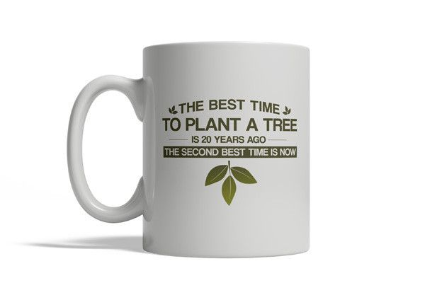 The Best Time to Plant a Tree Is 20 Years Ago The Second Best Time Is Now $11.99