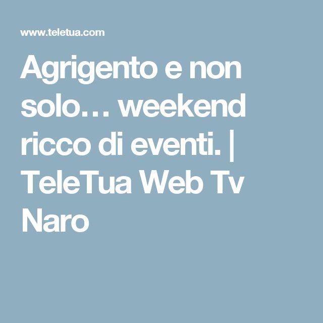 Agrigento e non solo… weekend ricco di eventi. | TeleTua Web Tv Naro