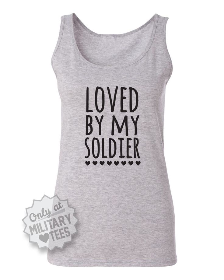 Loved By My Soldier, Custom Army Tank Top Shirt, Military Army Wife, Fiance, Army Girlfriend, Army workout, Army clothing by MilitaryHeartTees on Etsy https://www.etsy.com/listing/157656392/loved-by-my-soldier-custom-army-tank-top