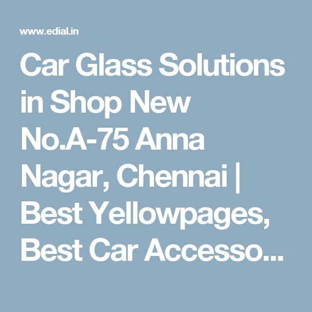 Car Glass Solutions in Shop New No.A-75 Anna Nagar, Chennai | Best Yellowpages, Best Car Accessories, India
